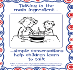 Talking is the main ingredient - simple conversations help children learn to talk